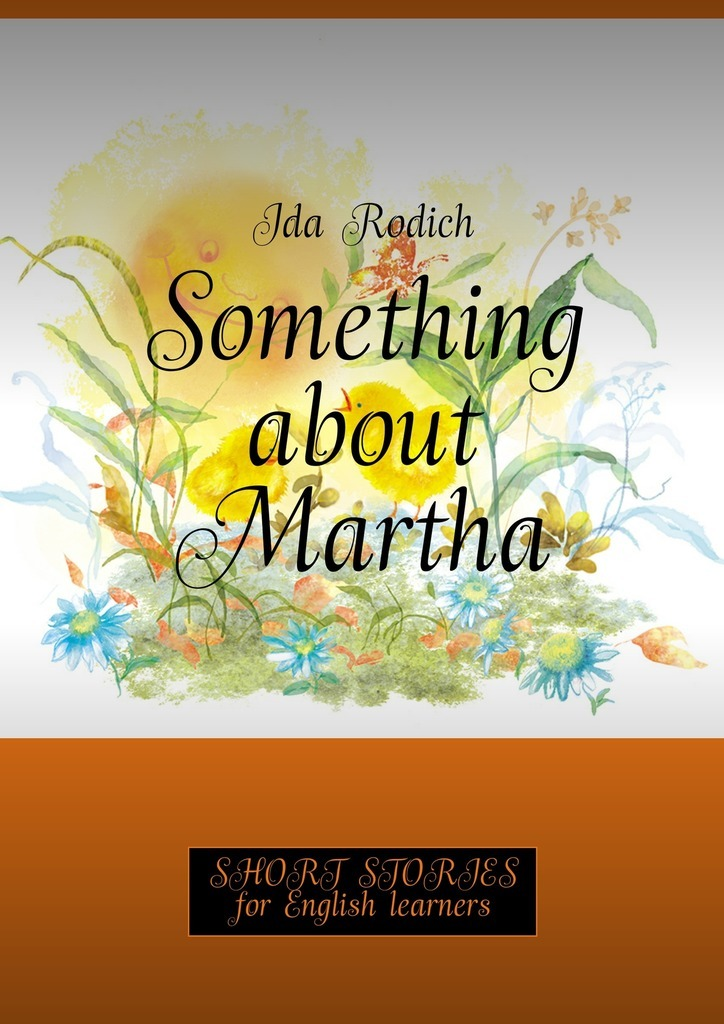 Ida Rodich Something about Martha. Short stories for English learners world famous book novel jane eyre very useful bilingual chinese and english fiction free shipping