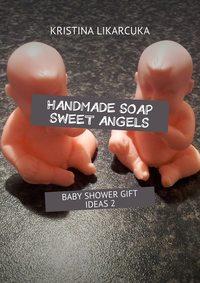 Likarcuka, Kristina  - Handmadesoap sweet angels. Baby shower gift ideas