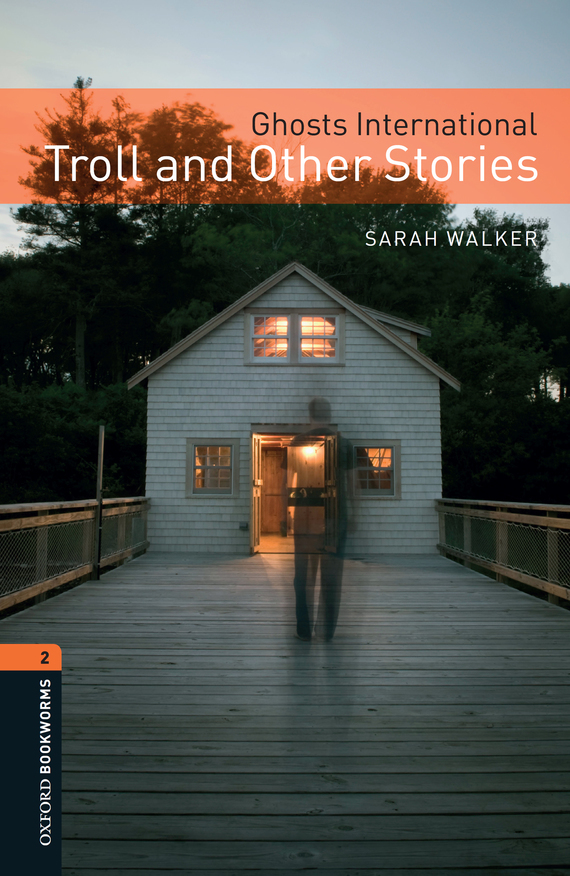 Sarah Walker Ghosts International: Troll and Other Stories irina borisova lonely place america novel in stories