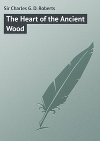Roberts, Sir Charles G. D.  - The Heart of the Ancient Wood