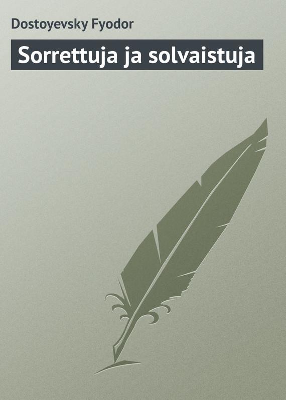 Обложка книги Sorrettuja ja solvaistuja, автор Федор Достоевский