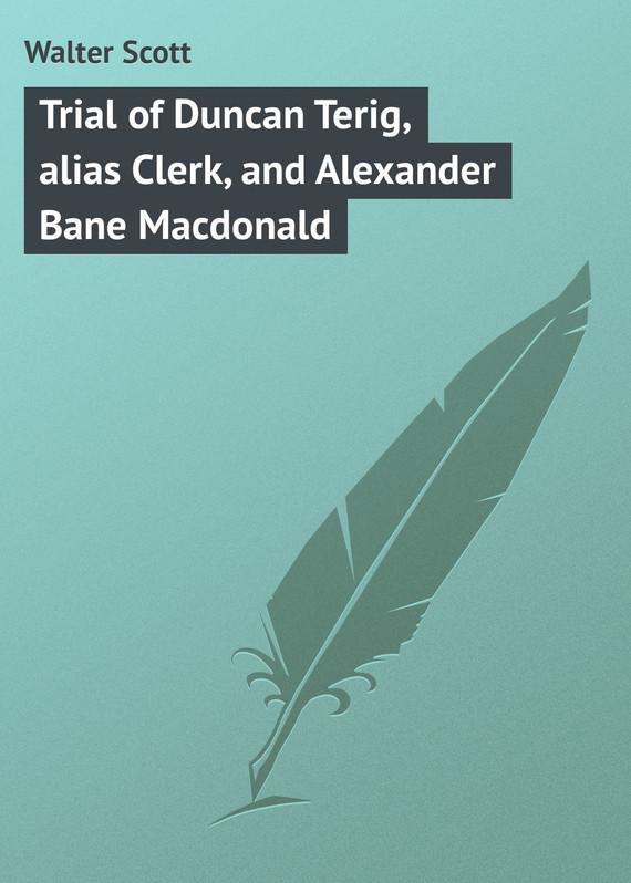 Walter Scott Trial of Duncan Terig, alias Clerk, and Alexander Bane Macdonald sir walter scott ivanhoe