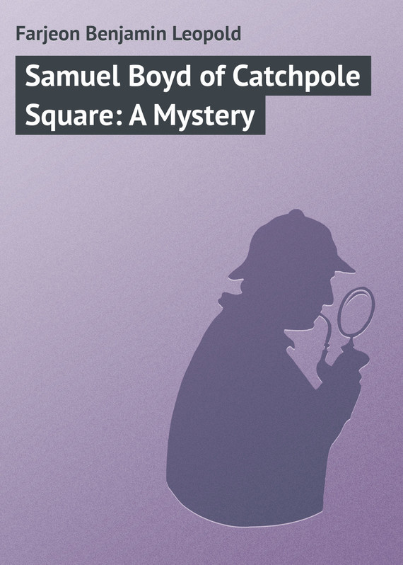 Farjeon Benjamin Leopold Samuel Boyd of Catchpole Square: A Mystery farjeon benjamin leopold a secret inheritance volume 2 of 3