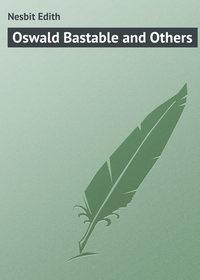 Edith, Nesbit  - Oswald Bastable and Others