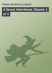 Leopold, Farjeon Benjamin  - A Secret Inheritance. Volume 1 of 3