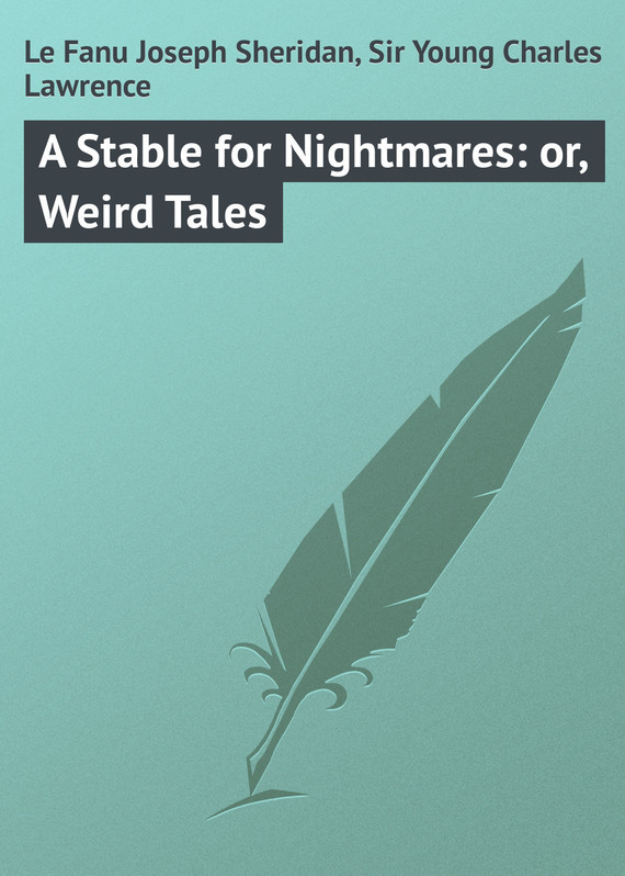 Le Fanu Joseph Sheridan A Stable for Nightmares: or, Weird Tales joseph sheridan le fanu willing to die