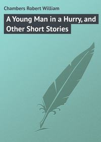Chambers Robert William - A Young Man in a Hurry, and Other Short Stories