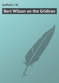 W., Duffield J.  - Bert Wilson on the Gridiron