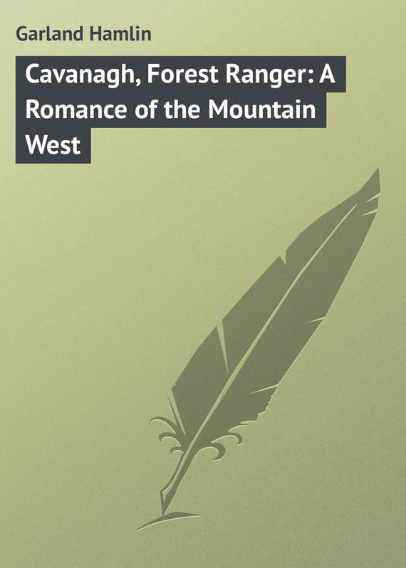Garland Hamlin Cavanagh, Forest Ranger: A Romance of the Mountain West