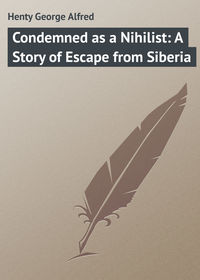 Alfred, Henty George  - Condemned as a Nihilist: A Story of Escape from Siberia