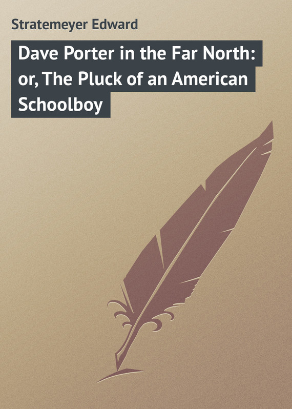 Stratemeyer Edward Dave Porter in the Far North: or, The Pluck of an American Schoolboy