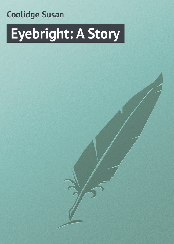 Coolidge Susan Eyebright A Story