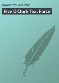Howells William Dean - Five O'Clock Tea: Farce