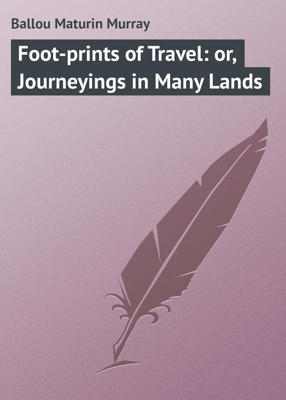 Ballou Maturin Murray Foot-prints of Travel: or, Journeyings in Many Lands stables gordon o er many lands on many seas