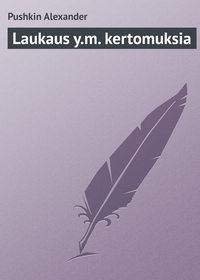 Pushkin Alexander - Laukaus y.m. kertomuksia