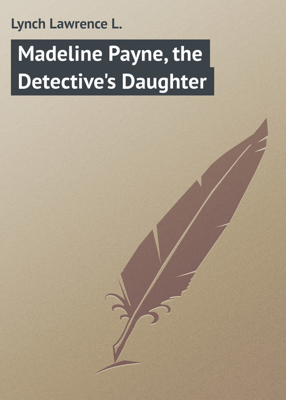 Обложка книги Madeline Payne, the Detective's Daughter, автор L., Lynch Lawrence