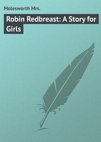 Mrs., Molesworth  - Robin Redbreast: A Story for Girls