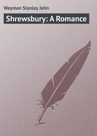 John, Weyman Stanley  - Shrewsbury: A Romance