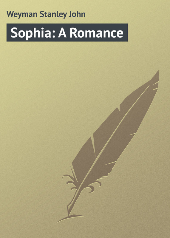Weyman Stanley John Sophia A Romance