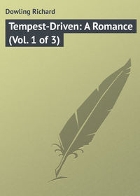 Dowling Richard - Tempest-Driven: A Romance (Vol. 1 of 3)
