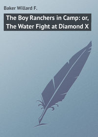 F., Baker Willard  - The Boy Ranchers in Camp: or, The Water Fight at Diamond X