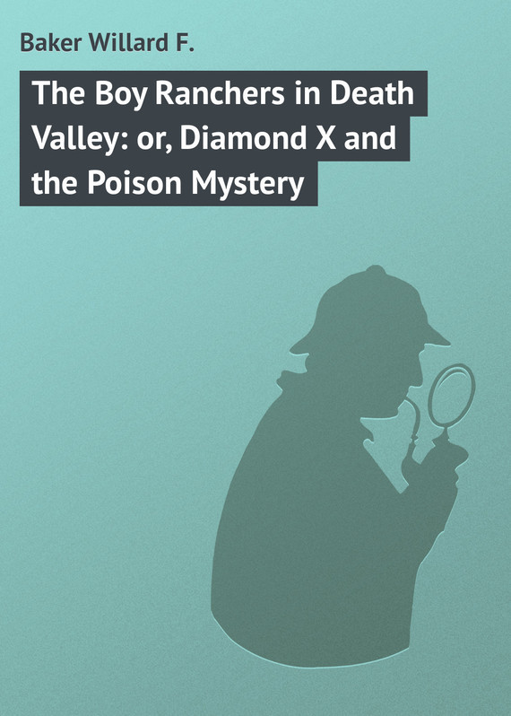Baker Willard F. The Boy Ranchers in Death Valley: or, Diamond X and the Poison Mystery the poison tide