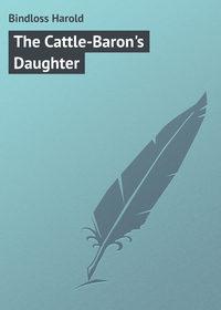 Harold, Bindloss  - The Cattle-Baron's Daughter