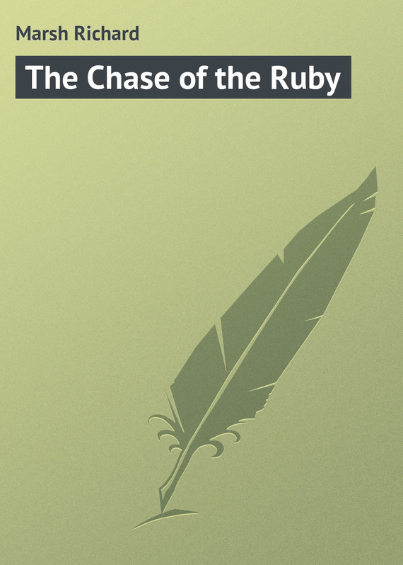 Marsh Richard The Chase of the Ruby