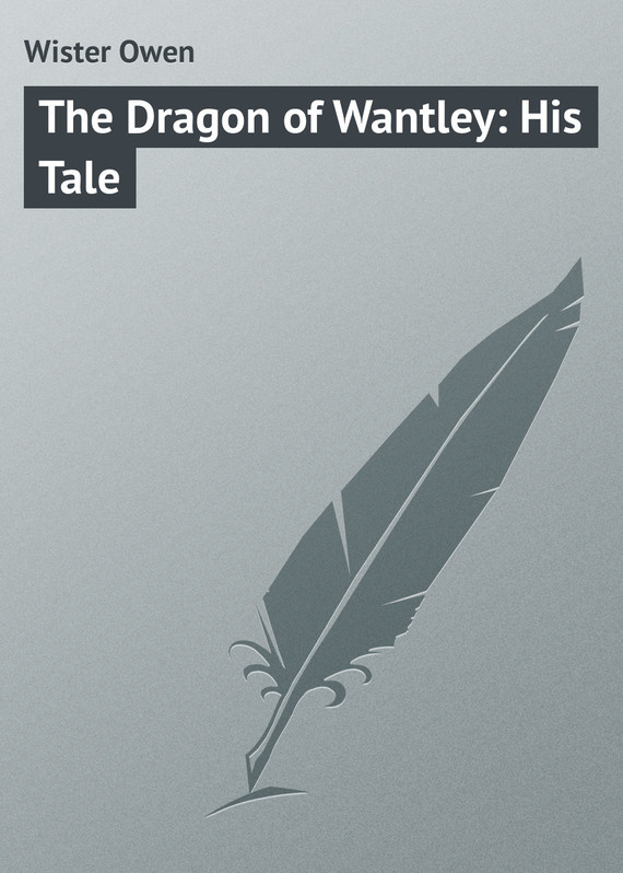 Wister Owen The Dragon of Wantley: His Tale марк оуэн mark owen the art of doing nothing