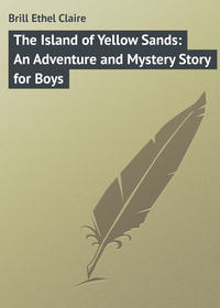 Claire, Brill Ethel  - The Island of Yellow Sands: An Adventure and Mystery Story for Boys