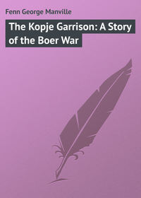 - The Kopje Garrison: A Story of the Boer War