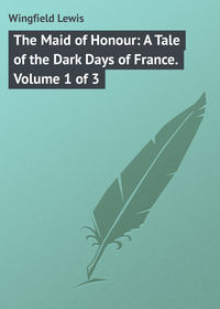 Lewis, Wingfield  - The Maid of Honour: A Tale of the Dark Days of France. Volume 1 of 3