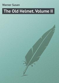 Susan, Warner  - The Old Helmet. Volume II