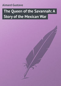 Aimard, Gustave  - The Queen of the Savannah: A Story of the Mexican War