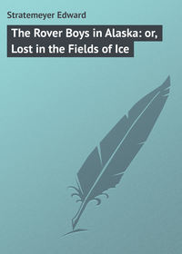Edward, Stratemeyer  - The Rover Boys in Alaska: or, Lost in the Fields of Ice