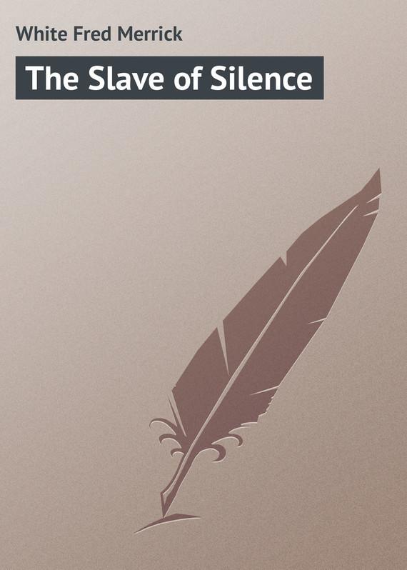 White Fred Merrick The Slave of Silence