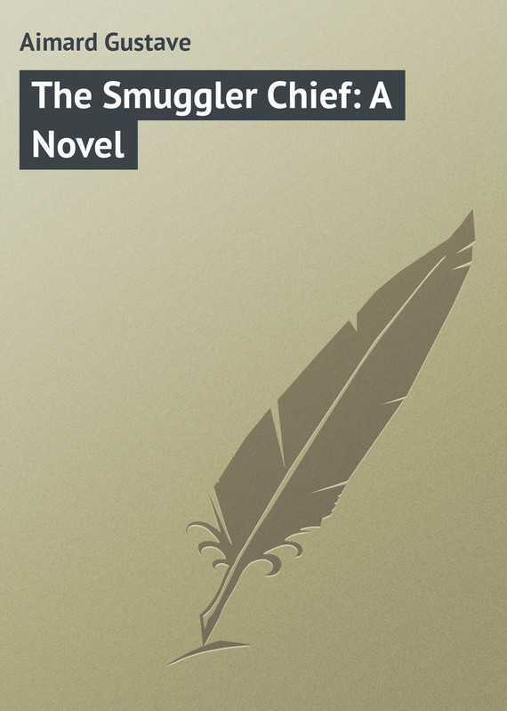 Gustave Aimard The Smuggler Chief: A Novel chief lcm1ub