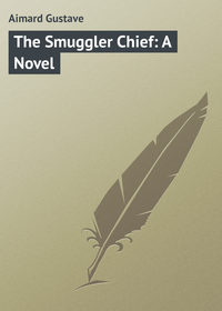 Aimard, Gustave  - The Smuggler Chief: A Novel