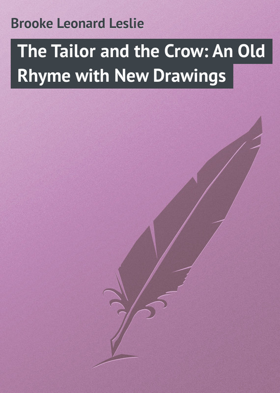Brooke Leonard Leslie The Tailor and the Crow: An Old Rhyme with New Drawings бюстгальтер charge rhyme court