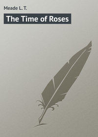 Meade L. T. - The Time of Roses