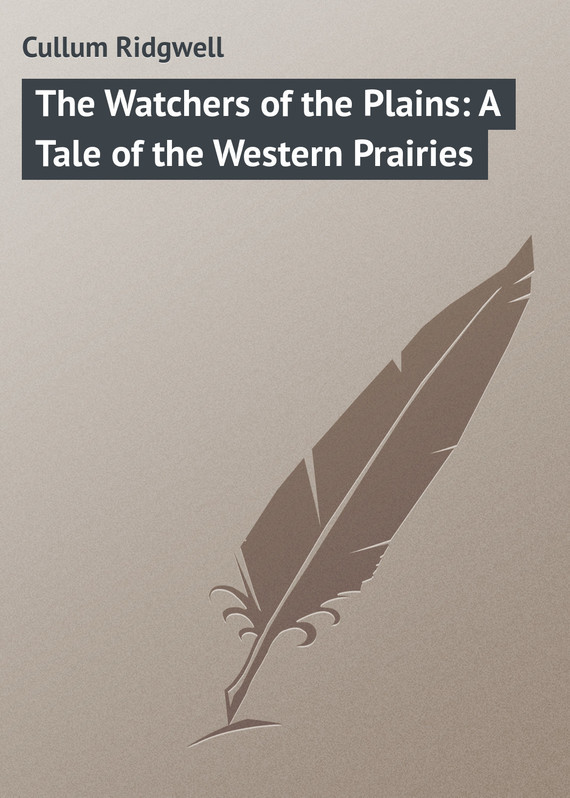 Cullum Ridgwell The Watchers of the Plains: A Tale of the Western Prairies the orphan s tale