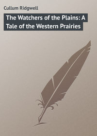 Ridgwell, Cullum  - The Watchers of the Plains: A Tale of the Western Prairies