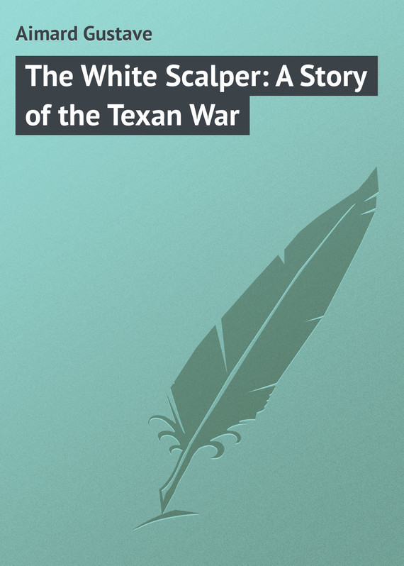 Gustave Aimard The White Scalper: A Story of the Texan War пальто alix story alix story mp002xw13vuo