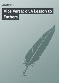 F., Anstey  - Vice Versa: or, A Lesson to Fathers