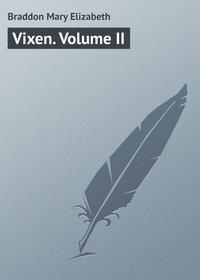 Мэри Элизабет Брэддон - Vixen. Volume II