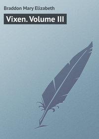 Elizabeth, Braddon Mary  - Vixen. Volume III