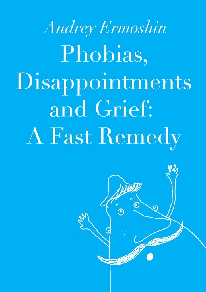 Andrey Ermoshin Phobias, Disappointments and Grief: A Fast Remedy woodwork a step by step photographic guide to successful woodworking