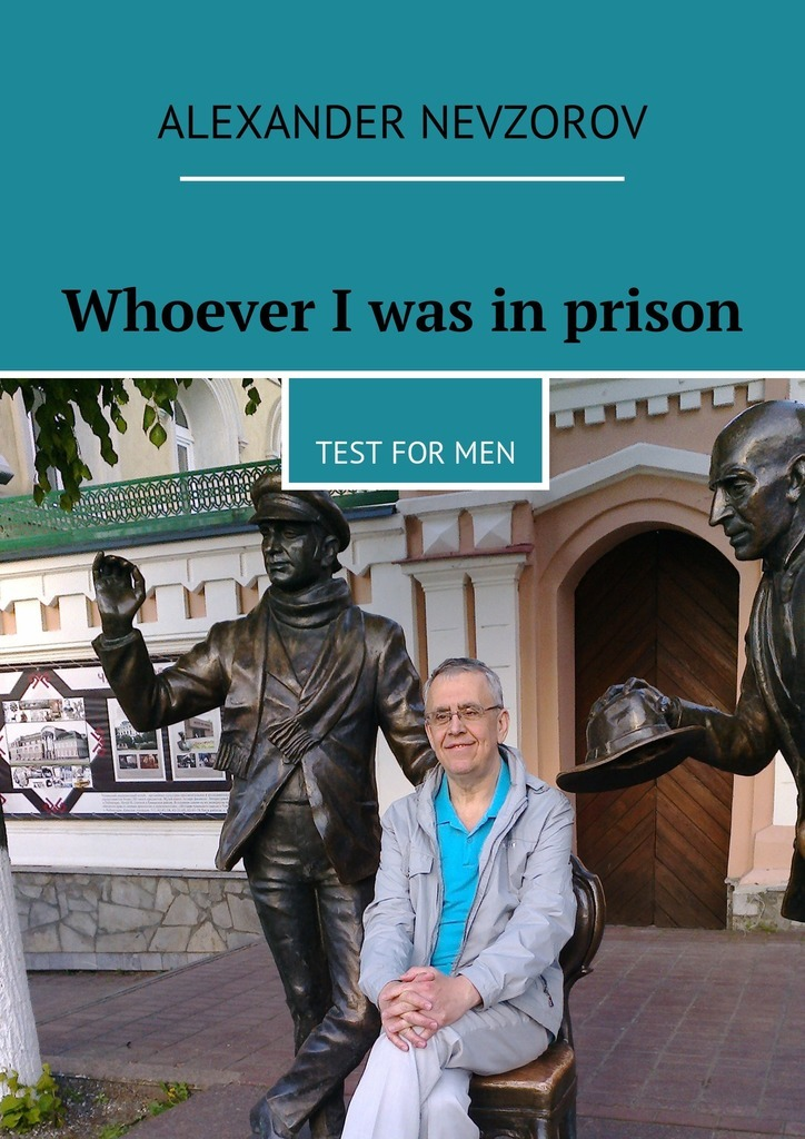 Alexander Nevzorov Whoever I was in prison. Test for men tell me about history answers to hundreds of fascinating questions