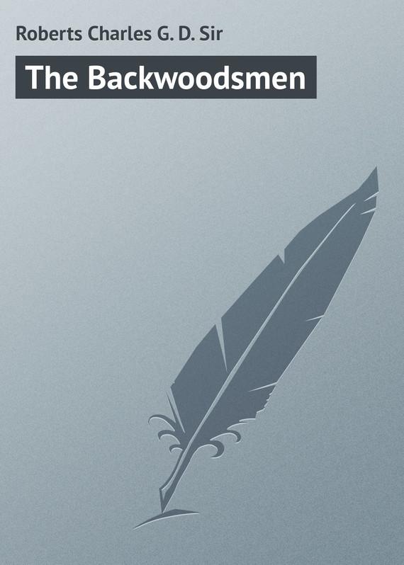 Roberts Charles G. D. The Backwoodsmen roberts charles g d canada in flanders volume iii