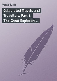 Jules, Verne  - Celebrated Travels and Travellers, Part 3. The Great Explorers of the Nineteenth Century